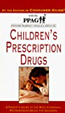 Consumer Guide editors: Children's Prescription Drugs: A Parent's Guide to the Most Commonly Recommended Drugs for Children