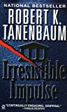 Tanenbaum, Robert K.: Irresistible Impulse
