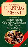 Fairchild, Elisabeth: A Regency Christmas Present (Signet Regency Anthology): Heart's Desire/ Christmas Wish List/ An Object of Charity/ A Christmas Canvas/ The Last Gift