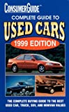 Consumer Guide editors: Complete Guide to Used Cars 1999 (Consumer Guide Complete Guide to Used Cars)