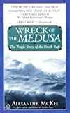 McKee, Alexander: Wreck of the Medusa: Tragic Story of the Death Raft