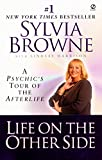 Browne, Sylvia: Life on the Other Side: A Psychic&#39;s Tour of the Afterlife