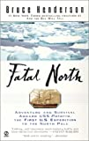Henderson, Bruce: Fatal North : Adventure Survival Abaord USS Polaris 1ST U S Expedition North Pole