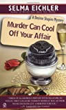 Eichler, Selma: Murder Can Cool Off Your Affair (Desiree Shapiro Mystery #9)