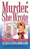 Fletcher, Jessica: Provence - To Die for: A Murder, She Wrote Mystery