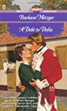 Metzger, Barbara: A Debt to Delia (Signet Regency Romance)