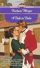 A Debt to Delia by Barbara Metzger
