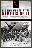 Morgan, Robert: The Man Who Flew the Memphis Belle: Memoir of a Wwii Bomber Pilot