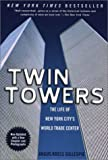Gillespie, Angus K.: Twin Towers : The Life of New York City&#39;s World Trade Center