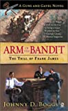 Boggs, Johnny D.: Arm of the Bandit : The Trial of Frank James