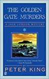 King, Peter: The Golden Gate Murders (Jack London Mysteries)