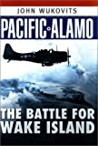 Wukovits, John: Pacific Alamo: The Battle for Wake Island