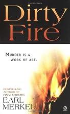 Dirty Fire by Earl Merkel