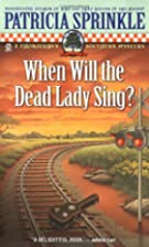 When Will the Dead Lady Sing? by Patricia…
