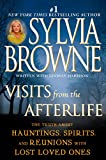 Sylvia Browne: Visits from the Afterlife: The Truth About Hauntings, Spirits, and Reunions with Lost Loved Ones