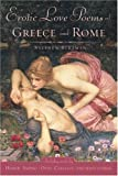 Bertman, Stephen: Erotic Love Poems Of Greece And Rome: A Collection of New Translations