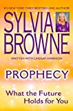 Browne, Sylvia: Prophecy: What the Future Holds For You