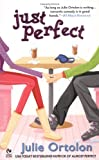 Ortolon, Julie: Just Perfect (Perfect Trilogy, Book 2)