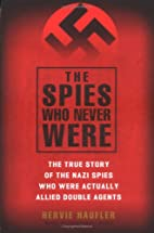 The Spies Who Never Were: The True Story of…