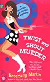 Martin, Rosemary: Twist And Shout Murder: A Murder A-go-go Mystery