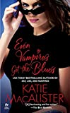 Macalister, Katie: Even Vampires Get the Blues