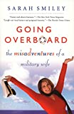 Smiley, Sarah: Going Overboard: The Misadventures of a Military Wife