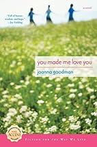 You Made Me Love You by Joanna Goodman