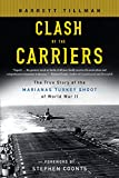 Tillman, Barrett: Clash of the Carriers: The True Story of the Marianas Turkey Shoot of World War II