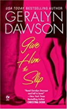 Give Him the Slip by Geralyn Dawson