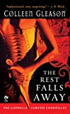 Gleason, Colleen: The Rest Falls Away: The Gardella Vampire Chronicles