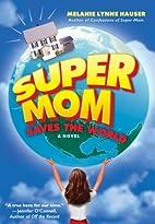 Super Mom Saves the World by Melanie Lynne…