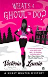 Laurie, Victoria: What's a Ghoul to Do?: A Ghost Hunter Mystery