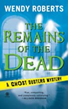 The Remains of the Dead by Wendy Roberts