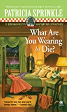 What Are You Wearing to Die? by Patricia…