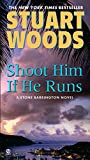 Stuart Woods: Shoot Him If He Runs (A Stone Barrington / Holly Barker Mystery)