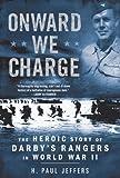 Jeffers, H. Paul: Onward We Charge: The Heroic Story of Darby's Rangers in World War II