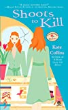 Kate Collins: Shoots to Kill: A Flower Shop Mystery
