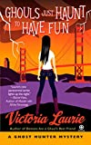 Laurie, Victoria: Ghouls Just Haunt to Have Fun (Ghost Hunter Mysteries, No. 3)