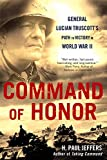 Jeffers, H. Paul: Command of Honor: General Lucian Truscott's Path to Victory in World War II