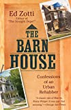 Zotti, Ed: The Barn House: Confessions of an Urban Rehabber