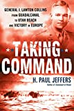 Jeffers, H. Paul: Taking Command: General J. Lawton Collins From Guadalcanal to Utah Beach and Victory in Europe