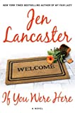 Lancaster, Jen: If You Were Here: A Novel