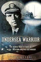 Undersea Warrior : The World War II Story of…