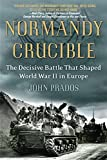 Prados, John: Normandy Crucible: The Decisive Battle that Shaped World War II in Europe