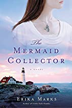 The Mermaid Collector by Erika Marks