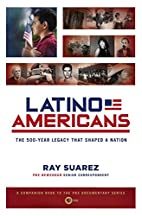 Latino Americans: The 500-Year Legacy That…