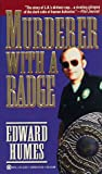 Humes, Edward: Murderer with a Badge: The Secret Life of a Rogue Cop