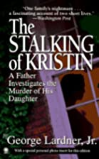 The Stalking of Kristin: A Father…
