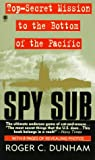 Dunham, Roger C.: Spy Sub: A Top Secret Mission to the Bottom of the Pacific