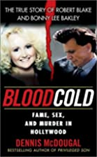 Blood Cold:: Fame, Sex, and Murder in…